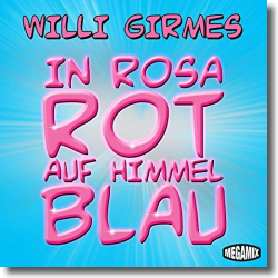 Cover: Willi Girmes - In Rosarot auf Himmelblau