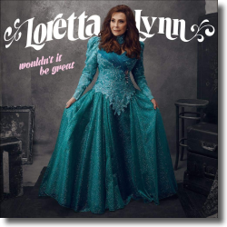Cover: Loretta Lynn - Wouldn't It Be Great