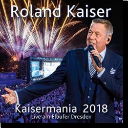 Cover: Roland Kaiser - Kaisermania 2018 (Live am Elbufer Dresden)