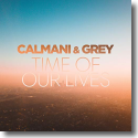 Cover: Calmani & Grey - Time Of Our Lives
