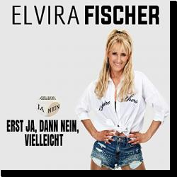 Cover: Elvira Fischer - Erst nein, dann ja, vielleicht