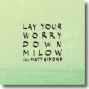 Cover: Milow feat. Matt Simons - Lay Your Worry Down