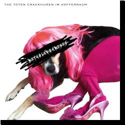 Cover: The Toten Crackhuren Im Kofferraum - Bitchlifecrisis
