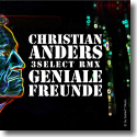 Cover: Christian Anders - Geniale Freunde (3select® RMX)