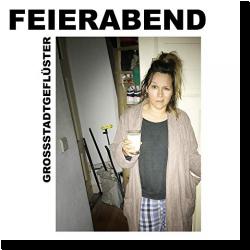 Cover: Grossstadtgeflüster - Feierabend