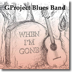 Cover: GProject Blues Band, - When I'm Gone
