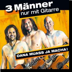 Cover: 3 Männer nur mit Gitarre - Oana muass ja macha!