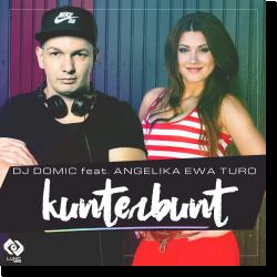 Cover: DJ Domic feat. Angelika Ewa Turo - Kunterbunt