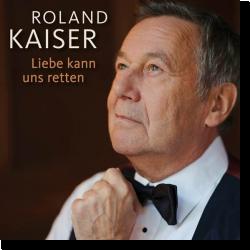 Cover: Roland Kaiser - Liebe kann uns retten