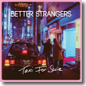 Cover:  Better Strangers - Taxi For Susie