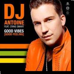 Cover: DJ Antoine feat. Craig Smart - Good Vibes (Good Feeling)