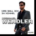 Cover: Michael Wendler - Was soll ich im Himmel