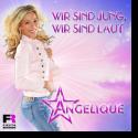Cover: Angelique - Wir sind jung, wir sind laut