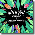 Cover:  Kaskade & Meghan Trainor - With You