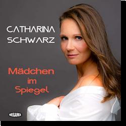 Cover: Catharina Schwarz - Mädchen im Spiegel