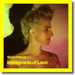 Cover: Sivan Talmor - Immigrants Of Lace