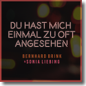 Cover: Bernhard Brink & Sonia Liebing - Du hast mich einmal zu oft angesehen