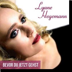 Cover: Lyane Hegemann - Bevor du jetzt gehst