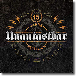 Cover: Unantastbar - 15 Jahre Rebellion