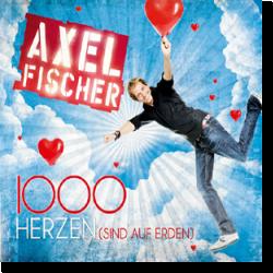 Cover: Axel Fischer - 1000 Herzen (sind auf Erden)