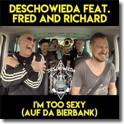Cover: DeSchoWieda feat. Fred and Richard - I'm Too Sexy (auf da Bierbank)