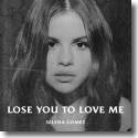 Cover: Selena Gomez - Lose You To Love Me