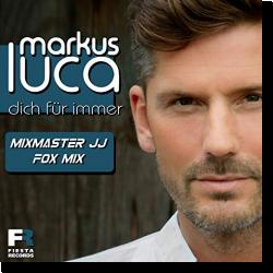 Cover: Markus Luca - Dich für immer (Mixmaster JJ Fox Mix)
