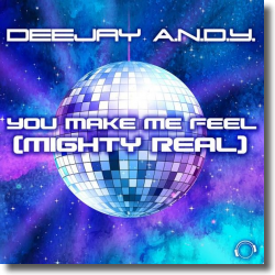Cover: DeeJay A.N.D.Y. - You Make Me Feel (Mighty Real)