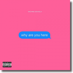 Cover: Machine Gun Kelly - Why Are You Here