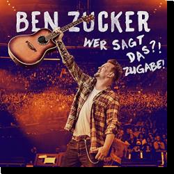 Cover: Ben Zucker - Wer sagt das?! Zugabe!