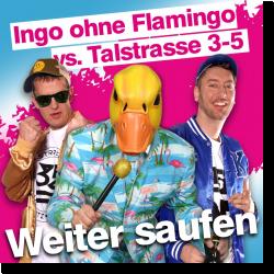 Cover: Ingo ohne Flamingo vs. Talstrasse 3-5 - Weiter Saufen