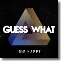 Cover:  Die Happy - Guess What!