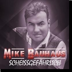 Cover: Mike Bauhaus - Scheissgefährlich