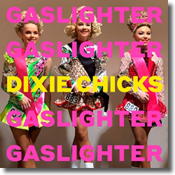 Cover: Dixie Chicks - Gaslighter