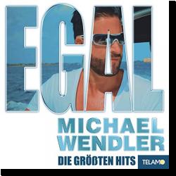 Cover: Michael Wendler - EGAL - Die größten Hits