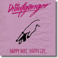 Cover: Die Draufgänger - Happy Wife - Happy Life