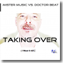 Cover: Mister Music vs. Doctor Beat - Taking Over (I Want It All)