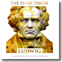 Cover: The Dark Tenor - Ludwig – A Beethoven Story by Billy Andrews