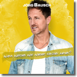 Cover: Jörg Bausch - Wann werden wir wieder tanzen gehen?