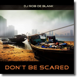 Cover: DJ Rob De Blank - Don't Be Scared