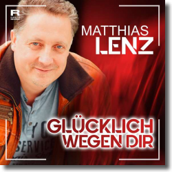 Cover: Matthias Lenz - Glücklich wegen Dir