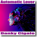 Cover: Danky Cigale - Automatic Lover