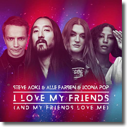 Cover: Steve Aoki & Alle Farben & Icona Pop - I Love My Friends (And My Friends Love Me)