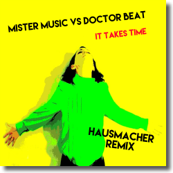 Cover: Mister Music vs.  Doctor Beat - It Takes Time (Hausmacher Remix)