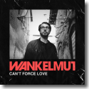 Cover:  Wankelmut - Can't Force Love