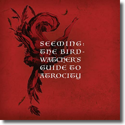 Cover: Seeming - The Birdwatcher's Guide To Atrocity