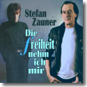 Cover: Stefan Zauner - Die Freiheit nehm ich mir