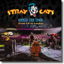 Cover: Stray Cats - Rocked This Town: From LA To London
