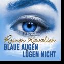Cover: Reiner Kavalier - Blaue Augen lügen nicht