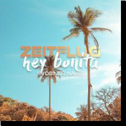 Cover: Zeitflug - Hey Bonita (In deiner Nähe)